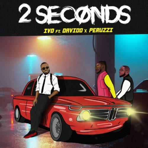 IVD ft Davido & Peruzzi – 2 Seconds