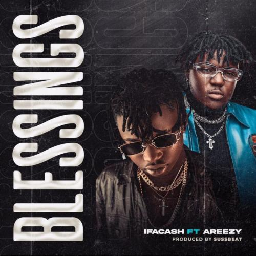 Ifa Cash Ft. Areezy – Blessings