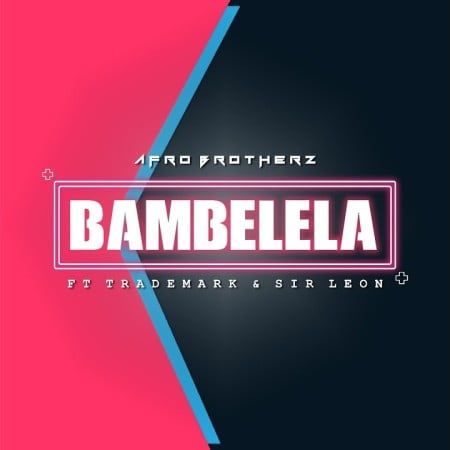 Afro Brotherz – Bambelela Ft. TradeMark, Sir Leon
