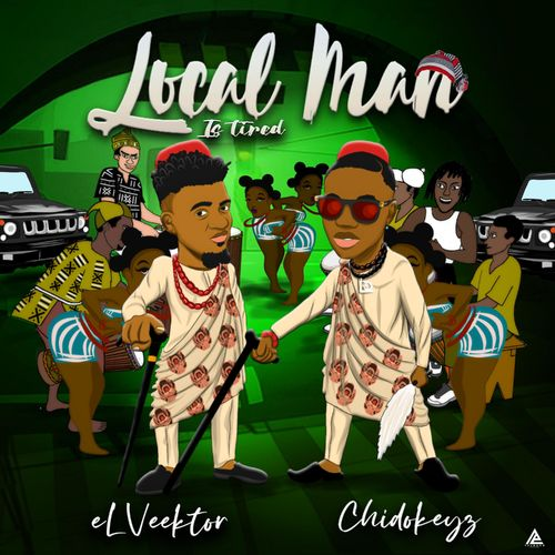 Elveektor – Local Man Is Tired Ft. Chidokeyz