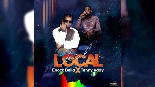 Enock Bella Ft. Tenny Eddy – Local Local