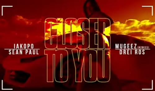 Iakapo – Closer To You Ft. Sean Paul, Mugeez (R2bees), Drei Ros