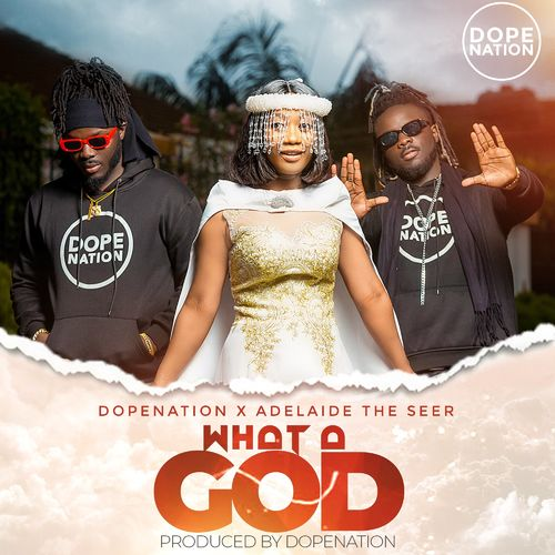 Adelaide The Seer, DopeNation – What A God