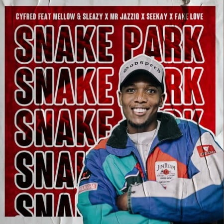 Cyfred – Snake Park Ft. Mr JazziQ, Mellow, Sleazy, Seekay, Fake Love