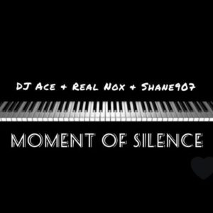 DJ Ace Ft. Real Nox & Shane907 – Moment of Silence